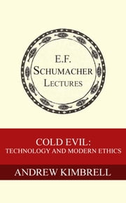 Cold Evil: Technology and Modern Ethics ebook by Andrew Kimbrell,Hildegarde Hannum