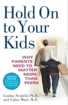 Hold On to Your Kids ebook by Gordon Neufeld,Gabor Mate, M.D.