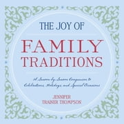 The Joy of Family Traditions - A Season-by-Season Companion to Celebrations, Holidays, and Special Occasions ebook by Jennifer Trainer Thompson