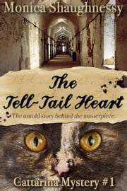 The Tell-Tail Heart - Cattarina Mysteries, #1 ebook by Monica Shaughnessy