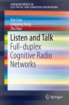 Listen and Talk - Full-duplex Cognitive Radio Networks ebook by Yun Liao, Lingyang Song, Zhu Han