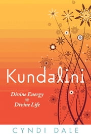 Kundalini: Divine Energy Divine Life ebook by Cyndi Dale
