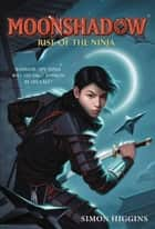 Moonshadow - Rise of the Ninja ebook by Simon Higgins