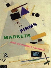 Firms, Markets and Economic Change - A dynamic Theory of Business Institutions ebook by Richard N. Langlois,Paul L. Robertson