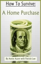 How to Survive a Home Purchase ebook by Annie Acorn