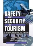 Safety and Security in Tourism - Relationships, Management, and Marketing ebook by C Michael Hall, Dallen J. Timothy, David Timothy Duval