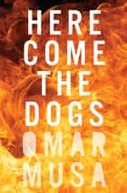 Here Come the Dogs ebook by Omar Musa