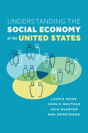 Understanding the Social Economy of the United States - An Emerging Perspective ebook by Laurie Mook,John  Whitman,Jack Quarter,Ann  Armstrong
