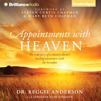 Appointments with Heaven - The True Story of a Country Doctor's Healing Encounters with the Hereafter audiobook by Dr. Reggie Anderson,Jennifer Schuchmann