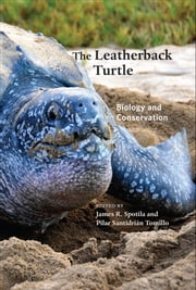 The Leatherback Turtle - Biology and Conservation ebook by James R. Spotila,Pilar Santidrián Tomillo