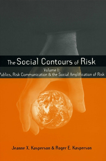 Social Contours of Risk - Volume I: Publics, Risk Communication and the Social ebook by Roger E. Kasperson,Jeanne Kasperson