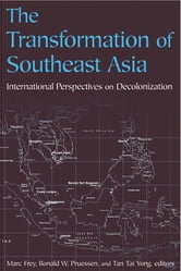 The Transformation of Southeast Asia: International Perspectives on Decolonization - International Perspectives on Decolonization ebook by Marc Frey,Ronald W. Pruessen,Frey