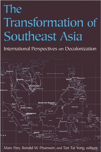 The Transformation of Southeast Asia - International Perspectives on Decolonization ebook by Marc Frey,Ronald W. Pruessen,Frey
