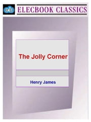 The Jolly Corner ebook by James, Henry, Jr.