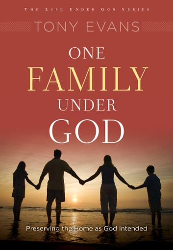 One Family Under God - Preserving the Home As God Intended ebook by Tony Evans