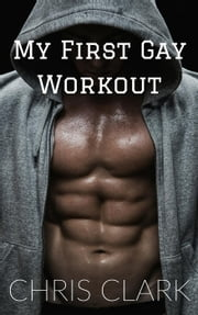 My First Gay Workout ebook by Chris Clark