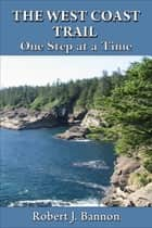THE WEST COAST TRAIL: One Step at a Time ebook by Robert Bannon