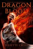 Dragon in the Blood ebook by Juliette Cross