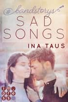 #bandstorys: Sad Songs (Band 2) eBook by Ina Taus