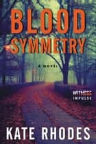 Blood Symmetry ebook by Kate Rhodes