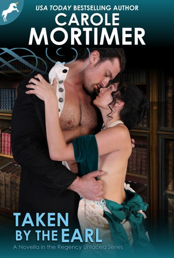 Taken by the Earl (Regency Unlaced 3) ebook by Carole Mortimer