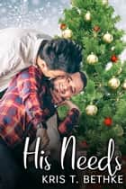 His Needs ebook by Kris T. Bethke