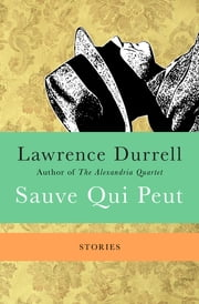 Sauve Qui Peut - Stories ebook by Lawrence Durrell, Nicolas Bentley