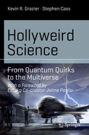 Hollyweird Science - From Quantum Quirks to the Multiverse ebook by Kevin R. Grazier,Stephen Cass