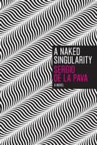 A Naked Singularity ebook by Sergio De La Pava