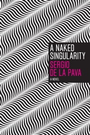 A Naked Singularity - A Novel ebook by Sergio De La Pava