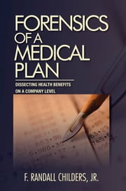 Forensics of a Medical Plan ebook by Jr.  F. Randall Childers