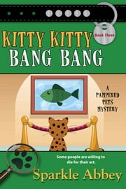 Kitty Kitty Bang Bang ebook by Sparkle Abbey