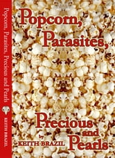 Popcorn, Parasites, Precious and Pearls ebook by Keith Brazil