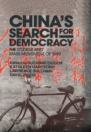 China's Search for Democracy: The Students and Mass Movement of 1989 - The Students and Mass Movement of 1989 ebook by Suzanne Ogden,Kathleen Hartford,Nancy Sullivan,David Zweig
