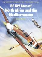 Bf 109 Aces of North Africa and the Mediterranean ebook by Jerry Scutts, Mr Chris Davey