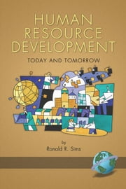 Human Resource Development: Today and Tomorrow ebook by Sims, Ronald R.