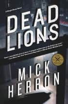 Dead Lions ebook by Mick Herron