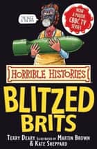 Horrible Histories: The Blitzed Brits ebook by Terry Deary