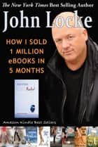 How I Sold 1 Million eBooks in 5 Months ebook by John Locke