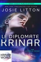 Le Diplomate Krinar - Un roman de l'univers Krinar ebook by Josie Litton