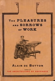 The Pleasures and Sorrows of Work - t/c ebook by Alain De Botton