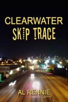 Clearwater Skip Trace ebook by Al Rennie