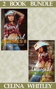 (2 Book Bundle) Cowgirl Desires: 2 & 3 - Cowgirl Desires, #5 ebook by Celina Whitley
