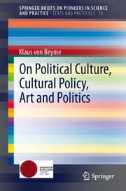 On Political Culture, Cultural Policy, Art and Politics ebook by Klaus von Beyme