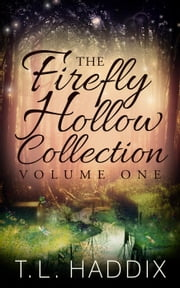 Firefly Hollow Collection, Volume One ebook by T. L. Haddix