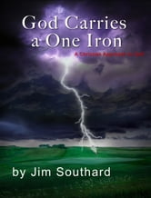 God Carries a One Iron: A Christian Approach to Golf ebook by Jim Southard