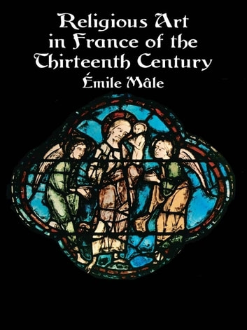Religious Art in France of the Thirteenth Century ebook by Emile Mâle