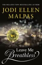 Leave Me Breathless - The irresistible new romance from the Sunday Times bestseller ebook by Jodi Ellen Malpas