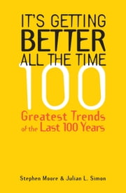 It¿s Getting Better all the Time: 100 Greatest Trends of the Last 100 Years ebook by Moore, Stephen