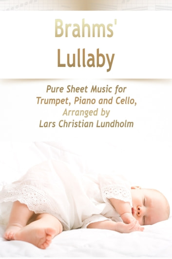 Brahms' Lullaby Pure Sheet Music for Trumpet, Piano and Cello, Arranged by Lars Christian Lundholm ebook by Pure Sheet Music
